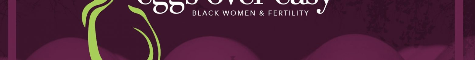 Eggs Over Easy: Black Women & Fertility