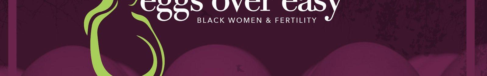 Eggs Over Easy: Black Women & Fertility